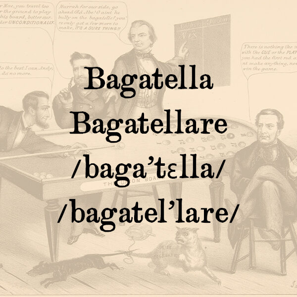 Bagatella, s.f. – Bagatellare, agg.