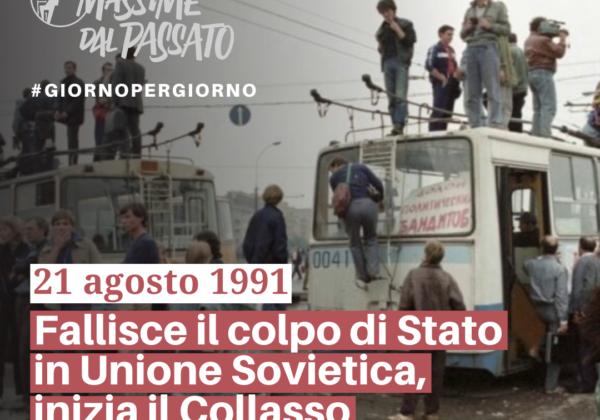 21 Agosto 1991 – Fallisce il colpo di Stato in Unione Sovietica, inizia il Collasso