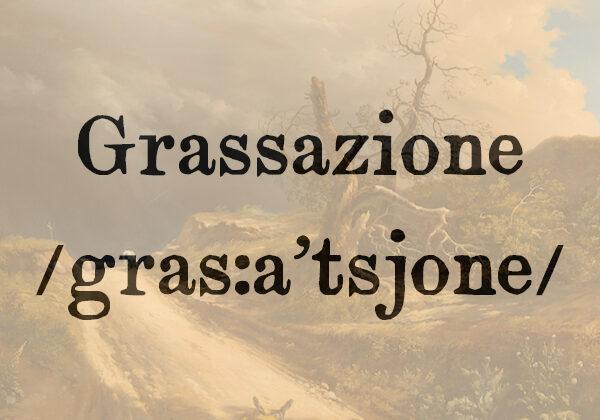 Grassazione, s.f.