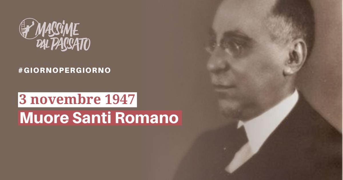 3 novembre 1947 - Muore Santi Romano   Massime dal Passato