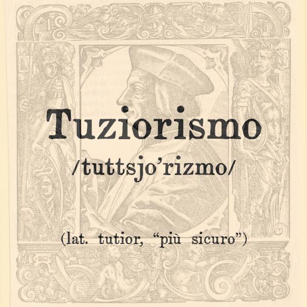 Etimologia di Tuziorismo, s.m.