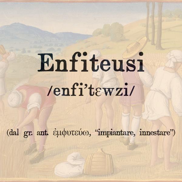 Etimologia di Enfiteusi, s.f.